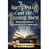 Harry Potter and the Classical World: Greek and Roman Allusions in J.K. Rowling's Modern Epic by Richard A. Spencer(2015-07-06)