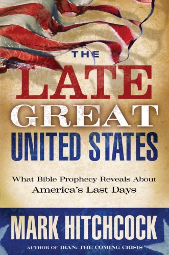 The Late Great United States: What Bible Prophecy Reveals About America's Last Days by [Mark Hitchcock]
