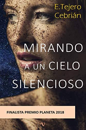 Mirando a un Cielo Silencioso: FINALISTA PREMIO PLANETA 2018. Novela Nº1 en Amazon España (género misterio y crimen internacional)