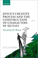Joyce's Creative Process and the Construction of Characters in Ulysses: Becoming the Blooms