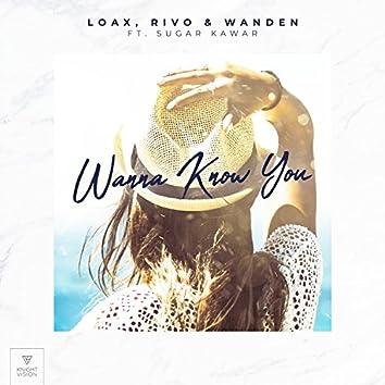 Wanna Know You (feat. Sugar Kawar)