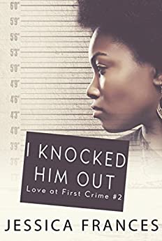 I Knocked Him Out (Love at First Crime Book 2) by [Jessica Frances]