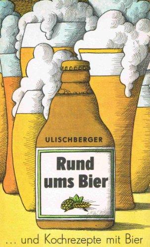 Emil Ulischberger: Rund ums Bier - Und Kochrezepte mit Bier