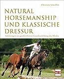 Natural Horsemanship und klassische Dressur: Anleitung zur ganzheitlichen Grundausbildung des Pferdes - Christiane Schwahlen