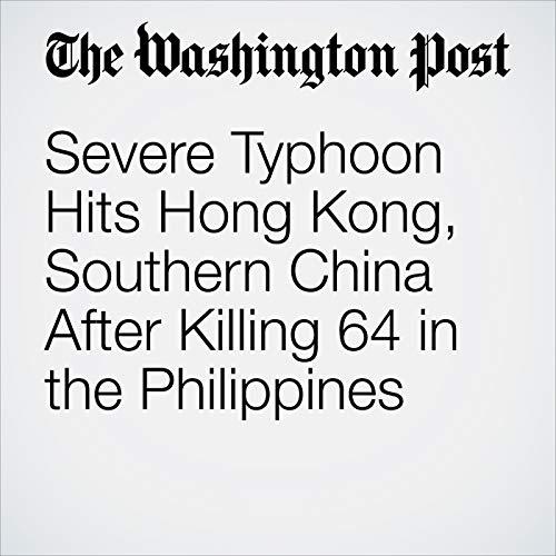 Severe Typhoon Hits Hong Kong, Southern China After Killing 64 in the Philippines copertina