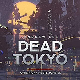 Dead Tokyo     Cyberpunk Meets Zombies              By:                                                                                                                                 Andrew Lee                               Narrated by:                                                                                                                                 Daniel Meeks                      Length: 3 hrs and 47 mins     24 ratings     Overall 5.0
