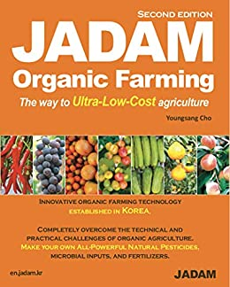 JADAM Organic Farming: ULTRA Powerful Pest and Disease Control Solution, Make all-Natural Pesticide, The way to Ultra-Low-Cost agriculture! (English Edition) por [Youngsang Cho, Sunyoung Cho, Sunhwa Cho, Sungwoo Cho, Seunseo Yoon]