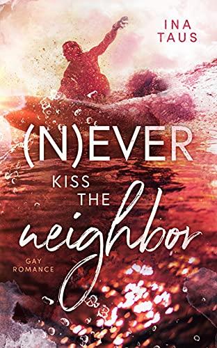 (N)ever kiss the neighbor