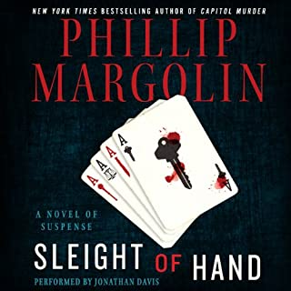 Sleight of Hand     A Novel of Suspense              By:                                                                                                                                 Phillip Margolin                               Narrated by:                                                                                                                                 Jonathan Davis                      Length: 8 hrs and 10 mins     182 ratings     Overall 4.1