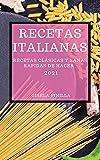 RECETAS ITALIANAS 2021 (ITALIAN COOKBOOK 2021 SPANISH EDITION): RECETAS CLÁSICAS Y SANAS RAPIDAS DE HACER