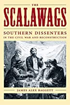 The Scalawags: Southern Dissenters in the Civil War and Reconstruction (Media and Public Affairs)