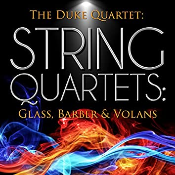 The Duke Quartet: String Quartets: Glass, Barber & Volans