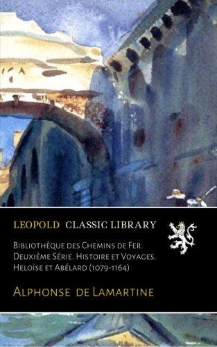 Bibliothèque des Chemins de Fer. Deuxième Série. Histoire et Voyages. Heloïse et Abélard (1079-1164)