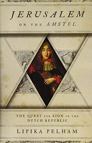 Pelham, L: Jerusalem on the Amstel: The Quest for Zion in the Dutch Republic