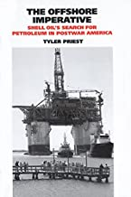 The Offshore Imperative: Shell Oil's Search for Petroleum in Postwar America