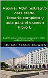 Auxiliar Administrativo del Estado. Temario completo y guía para el examen (libro 1): Todo lo que necesitas para conseguir tu plaza en la Administración