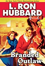 Branded Outlaw, Western Adventure: Injustice, Redemption & Determination by L. Ron Hubbard: A Tale of Wild Hearts in the Wild West (Western Short Stories Collection)
