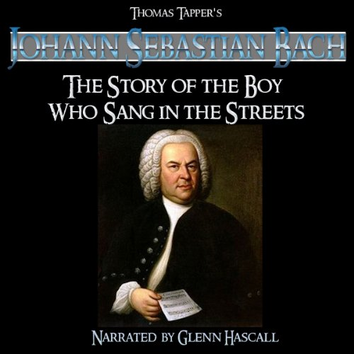 Johann Sebastien Bach     The Story of the Boy Who Sang in the Streets              By:                                                                                                                                 Thomas Tapper                               Narrated by:                                                                                                                                 Glenn Hascall                      Length: 6 mins     Not rated yet     Overall 0.0