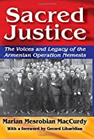 Sacred Justice: The Voices and Legacy of the Armenian Operation Nemesis (Armenian Studies)
