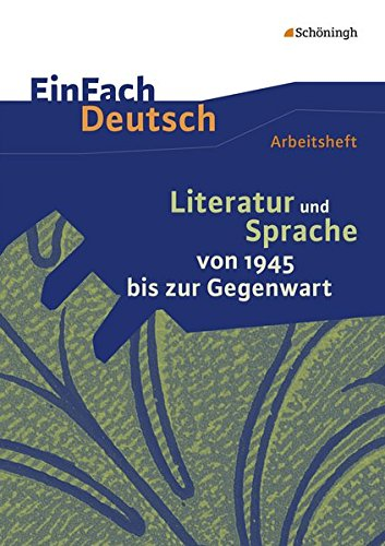 EinFach Deutsch - Unterrichtsmodelle und Arbeitshefte: Literatur und Sprache von 1945 bis zur Gegenwart: Arbeitsheft