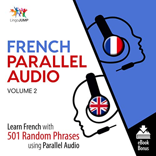 French Parallel Audio - Learn French with 501 Random Phrases using Parallel Audio - Volume 2                   Written by:                                                                                                                                 Lingo Jump                               Narrated by:                                                                                                                                 Lingo Jump                      Length: 10 hrs and 1 min     Not rated yet     Overall 0.0