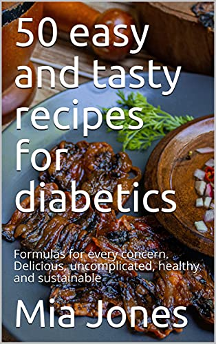 50 easy and tasty recipes for diabetics: Formulas for every concern. Delicious, uncomplicated, healthy and sustainable (English Edition)