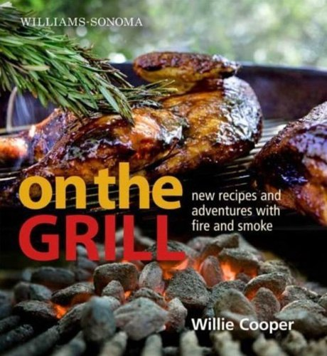 Williams-Sonoma on the Grill: Adventures in Fire and Smoke by Willie Cooper (7-Apr-2009) Hardcover