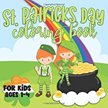 St. Patricks Day Coloring Book For Kids Ages 1-4: Large and Easy Pages to Color; Fun Book for Toddlers and Preschoolers