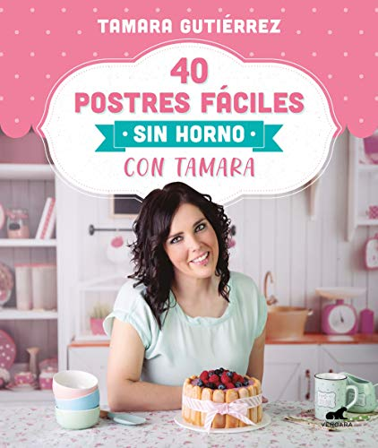 40 postres fáciles sin horno con Tamara (Libro práctico)
