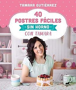 40 postres fáciles sin horno con Tamara de [Tamara Gutiérrez]