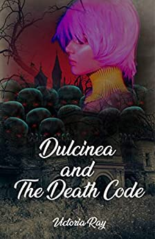 Dulcinea and The Death Code (Child of Illusion Series Book 1) by [Victoria Ray]