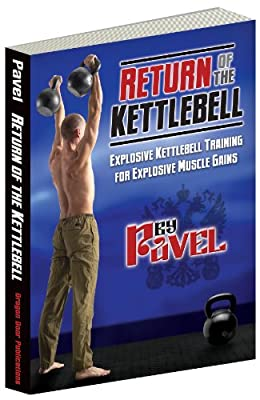 Return of the Kettlebell: Explosive Kettlebell Training for Explosive Muscle Gains by Dragon Door Publications, Inc