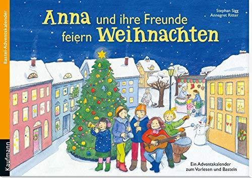 Anna und ihre Freunde feiern Weihnachten: Ein Adventskalender zum Vorlesen und Basteln (Adventskalender mit Geschichten für Kinder / Ein Buch zum Vorlesen und Basteln)