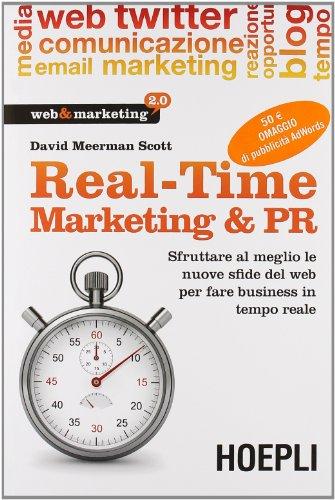 Real-Time Marketing & PR. Sfruttare al meglio le nuove sfide del web per fare business in tempo reale