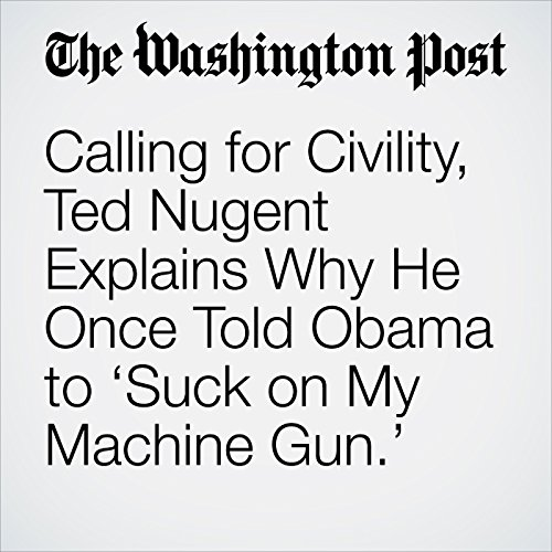 Calling for Civility, Ted Nugent Explains Why He Once Told Obama to 'Suck on My Machine Gun.' copertina