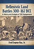 Hellenistic Land Battles 300-167 BCE: A History and Analysis of 130 Engagements