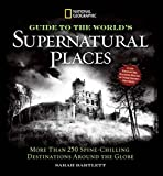National Geographic Guide to the World's Supernatural...