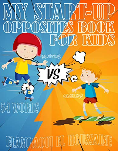 My Start-up Opposites Book For Kids: A Opposites Vocabulary Book For Kids Preschoolers, Pomelos Opposites, Opposite Words For Kids First Second Third Gardes (English Edition)
