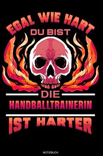 Egal Wie Hart Du Bist Die Handballtrainerin Ist Härter: Liniertes Notizbuch Trainerin Geschenk für Handballtrainerin Notizheft Verein Trainerin ... Notizen I Größe 6 x 9 I Liniert I 120 Seiten