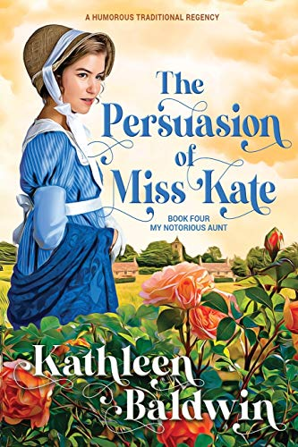 Compare Textbook Prices for The Persuasion of Miss Kate: A Humorous Traditional Regency Romance My Notorious Aunt  ISBN 9780988836464 by Baldwin, Kathleen