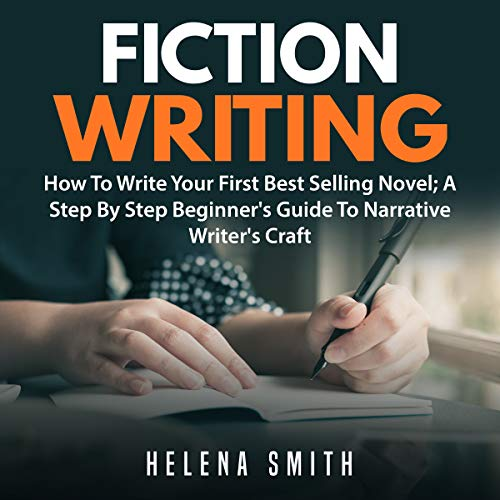 Fiction Writing: How to Write Your First Best Selling Novel audiobook cover art