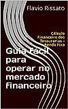 Guia fácil para operar no mercado financeiro: Cálculo Financeiro das Tesourarias – Renda Fixa (Portuguese Edition)