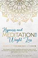 Hypnosis and Meditation for Weight Loss: How powerful hypnosis, meditation and healthy habits lead to fat burn and calorie blast. Stop emotional eating and sugar craving for a natural rapid weight loss.