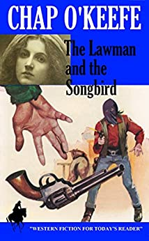The Lawman and the Songbird by [Chap O'Keefe]