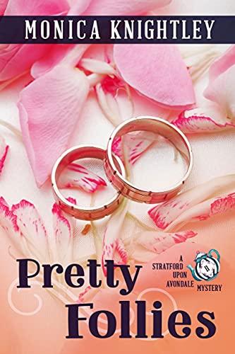 Pretty Follies: A Stratford Upon Avondale Mystery (The Stratford Upon Avondale Mysteries Book 11) by [Monica Knightley]