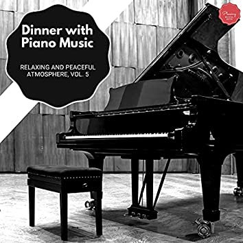 Dinner With Piano Music - Relaxing And Peaceful Atmosphere, Vol. 5