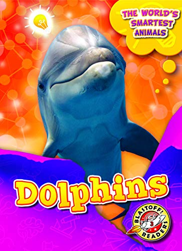 Dolphins (The World's Smartest Animals, Blastoff Readers. Level 3)