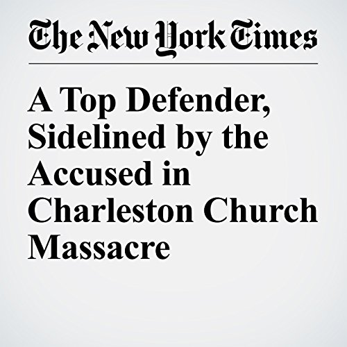 A Top Defender, Sidelined by the Accused in Charleston Church Massacre cover art