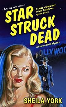 Star Struck Dead: A Lauren Atwill Mystery (Lauren Atwill Mysteries) by [Sheila York]
