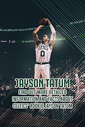 Jayson Tatum: Find Out More Detailed Information And Facts About Celtics' Rookie Jayson Tatum: Everything Boston Celtics Fans Need to Know About Jayson Tatum (English Edition)